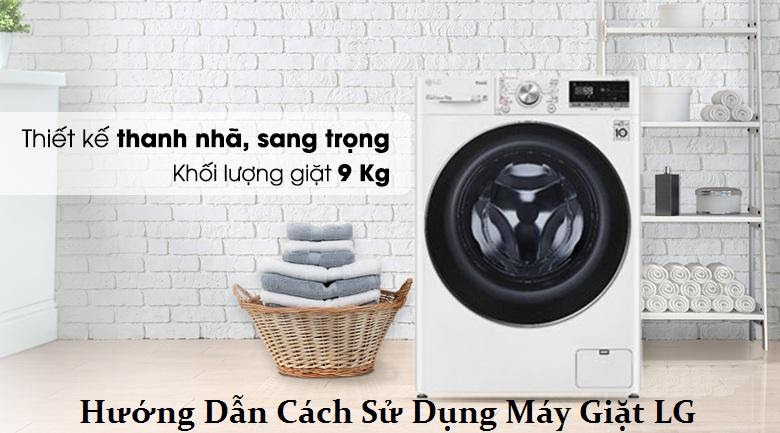 Hướng dẫn cách sử dụng máy giặt LG lồng đứng và ngang